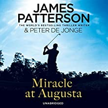 Miracle at Augusta (       UNABRIDGED) by James Patterson, Peter De Jonge Narrated by Henry Leyva
