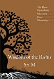 Wisdom of the Rishis: The Three Upanishads - Ishavasya, Kena, Mandukya