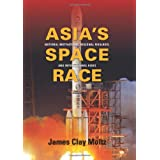 Asia's Space Race: National Motivations, Regional Rivalries, and International Risks (Contemporary Asia in the...