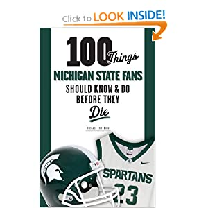 100 Things Michigan State Fans Should Know and Do Before They Die (100 Things...Fans Should Know) by Michael Emmerich