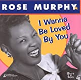 echange, troc Rose Murphy - I Wanna Be Loved By You