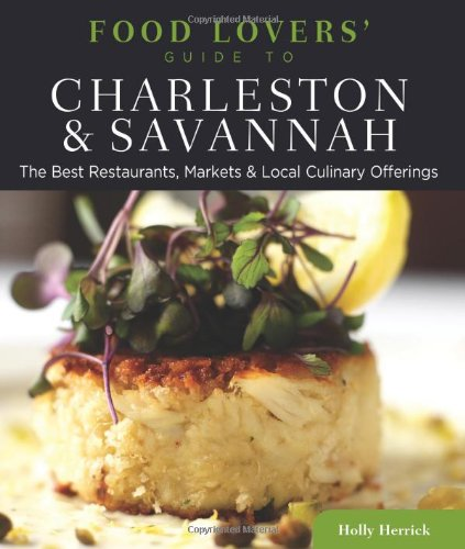 Food Lovers' Guide to Charleston & Savannah: The Best Restaurants, Markets & Local Culinary Offerings (Food Lovers' Series)