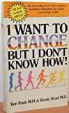 I Want to Change But I Don't Know How! (0843104910) by Tom Rusk