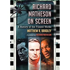 Richard Matheson on Screen: A History of the Filmed Works Matthew R. Bradley