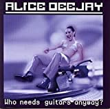 Alice Deejay Who Needs Guitars Anyway