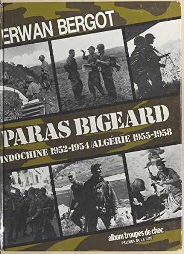 Paras Bigeard : Indochine 1952-1954, Algérie 1955-1958