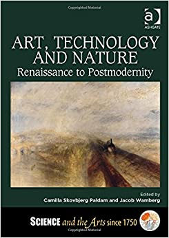 Art, Technology and Nature: Renaissance to Postmodernity ...