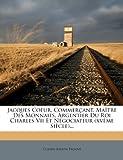 img - for Jacques Coeur, Commer ant, Ma tre Des Monnaies, Argentier Du Roi Charles Vii Et N gociateur (xv me Si cle)... (French Edition) book / textbook / text book