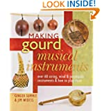 Making Gourd Musical Instruments: Over 60 Instruments, and How to Play Them