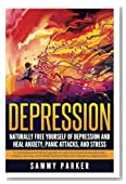 Depression: Naturally Free Yourself of Depression and Heal Anxiety, Panic Attacks, and Stress: A Complete and Direct Guide to Cure and Overcome ... Your Mind and Regain Your Life) (Volume 4)