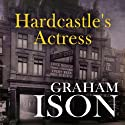 Hardcastle's Actress: Hardcastle Series (       UNABRIDGED) by Graham Ison Narrated by David Thorpe