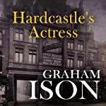 Hardcastle's Actress: Hardcastle Series | Graham Ison