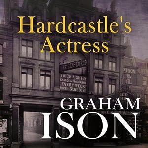 Hardcastle's Actress: Hardcastle Series | [Graham Ison]