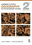 David Lambert Learning to Teach Geography in the Secondary School: A Companion to School Experience (Learning to Teach Subjects in the Secondary School Series)