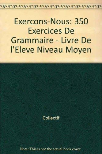 Exercons-Nous: 350 Exercices De Grammaire - Livre De l'Eleve Niveau Moyen (French Edition)