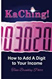 img - for KaChing: How To Add A Digit To Your Income book / textbook / text book