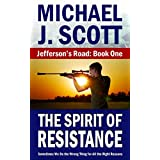 The Spirit of Resistance (Jefferson's Road Book 1) ~ Michael J. Scott