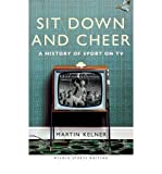 Martin Kelner [ Sit Down and Cheer A History of Sport on TV ] [ SIT DOWN AND CHEER A HISTORY OF SPORT ON TV ] BY Kelner, Martin ( AUTHOR ) Sep-27-2012 HardCover