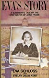 Eva's Story - A Survivor's Tale By the Step-Sister of Anne Frank