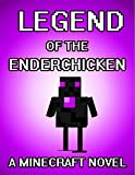 The Legend of the EnderChicken: A Minecraft Novel (Based on a True Story)