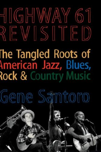 Highway 61 Revisited: The Tangled Roots of American Jazz, Blues, Rock, & Country Music, Gene Santoro