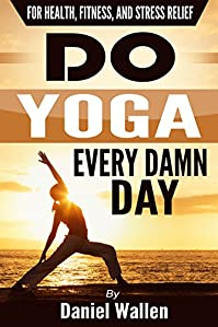 Do Yoga Every Damn Day by Daniel Wallen ebook deal