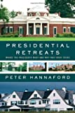 Presidential Retreats: Where the Presidents Went and Why They Went There (1451627149) by Hannaford, Peter