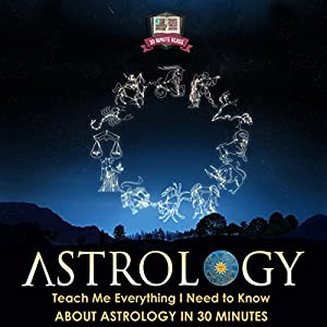 Astrology: Teach Me Everything I Need to Know About Astrology in 30 Minutes Audiobook