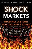 Shock Markets: Trading Lessons for Volatile Times by Robert I. Webb and Alexander R. Webb
