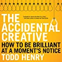 The Accidental Creative: How to Be Brilliant at a Moment's Notice (       UNABRIDGED) by Todd Henry Narrated by Todd Henry