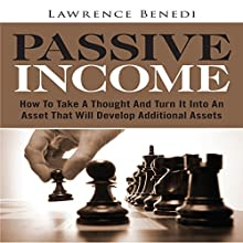 Passive Income: How to Take a Thought and Turn It into an Asset That Will Develop Additional Assets (       UNABRIDGED) by Lawrence Benedi Narrated by Stephanie Barton-Farcas
