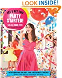 Let's Get This Party Started: DIY Celebrations for You and Your Kids to Create Together. Games, Crafts,  Recipes, Decorations and More!