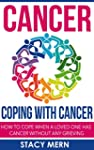 Cancer: Coping With Cancer: How To Co...
