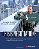 Crisis Negotiations, Fifth Edition: Managing Critical Incidents and Hostage Situations in Law Enforcement and Corrections 5th by McMains, Michael J., Mullins, Wayman C. (2013) Paperback