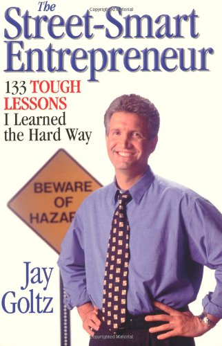 The Street-Smart Entrepreneur: 133 Tough Lessons I Learned the Hard Way