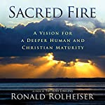 Sacred Fire: A Vision for Deeper Christian and Human Maturity | Ronald Rolheiser