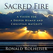 Sacred Fire: A Vision for Deeper Christian and Human Maturity | [Ronald Rolheiser]