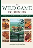 Anna Kasabian The Wild Game Cookbook: Recipes from North America's Top Hunting Resorts and Lodges