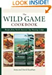Wild Game Cookbook: Recipes from Nort...
