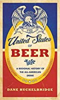 The United States of Beer: A Regional History of the All-American Drink