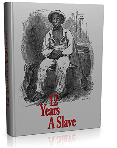 Solomon Northup - 12 Years A Slave by Solomon Northup: With Links to FREE Audiobook Version (Twelve Years A Slave)
