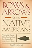 img - for Bows & Arrows of the Native Americans: A Step-by-Step Guide to Wooden Bows, Sinew-backed Bows, Composite Bows, Strings, Arrows & Quivers book / textbook / text book