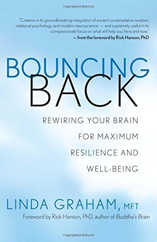 Bouncing Back: Rewiring Your Brain for Maximum Resilience and Well-Being by Linda Graham (2013-04-09)