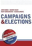 Campaigns & Elections: Rules, Reality, Strategy, Choice by Sides, John, Shaw, Daron, Grossmann, Matt, Lipsitz, Keena (2011) Paperback
