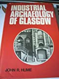 The industrial archaeology of Glasgow (0216898331) by Hume, John R