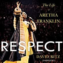 Respect: The Life of Aretha Franklin (       UNABRIDGED) by David Ritz Narrated by Brad Raymond