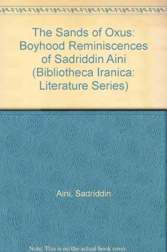 The Sands of Oxus: Boyhood Reminiscences of Sadriddin Aini (Bibliotheca Iranica: Literature Series): Sadriddin Aini, John R. Perry, Rachel Lehr: 9781568590783: Amazon.com: Books