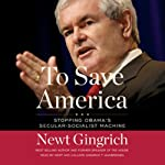 To Save America: Stopping Obama's Secular-Socialist Machine | Newt Gingrich,Callista Gingrich