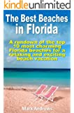 The Best Beaches in Florida: A rundown of the top 10 most charming Florida beaches for a relaxing and exciting beach vacation (U.S. Beach Guides)