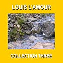 Louis L'Amour Collection Three (       UNABRIDGED) by Louis L'Amour Narrated by Christopher Crennen